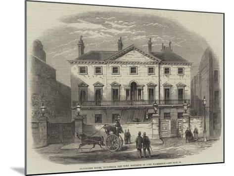 Cambridge House, Piccadilly, the Town Residence of Lord Palmerston--Mounted Giclee Print