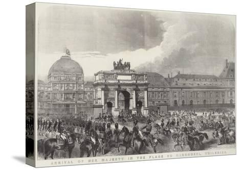 Arrival of Her Majesty in the Place Du Carrousel, Tuileries--Stretched Canvas Print