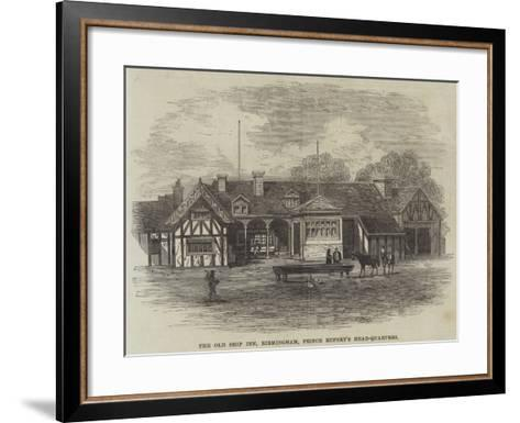 The Old Ship Inn, Birmingham, Prince Rupert's Head-Quarters--Framed Art Print