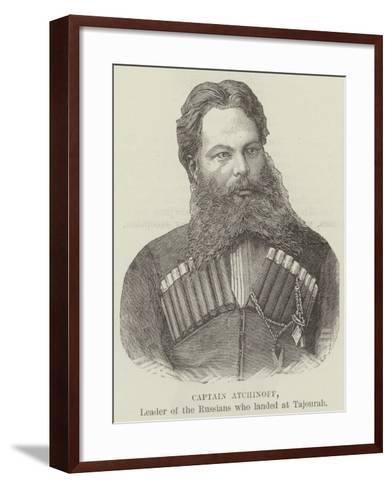 Captain Atchinoff, Leader of the Russians Who Landed at Tajourah--Framed Art Print
