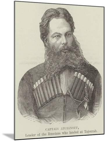 Captain Atchinoff, Leader of the Russians Who Landed at Tajourah--Mounted Giclee Print