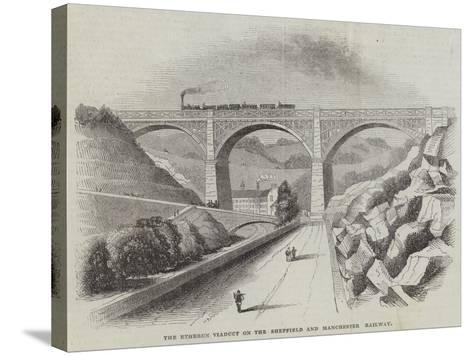 The Etheron Viaduct on the Sheffield and Manchester Railway--Stretched Canvas Print