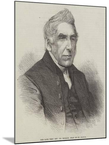 The Late Very Reverend Dr Milman, Dean of St Paul's--Mounted Giclee Print
