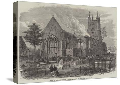 Ruins of Croydon Church, Lately Destroyed by Fire--Stretched Canvas Print