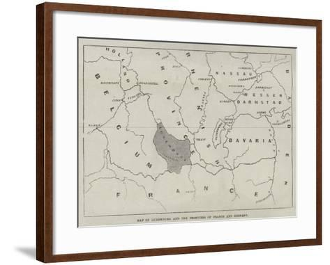 Map of Luxemburg and the Frontiers of France and Germany--Framed Art Print