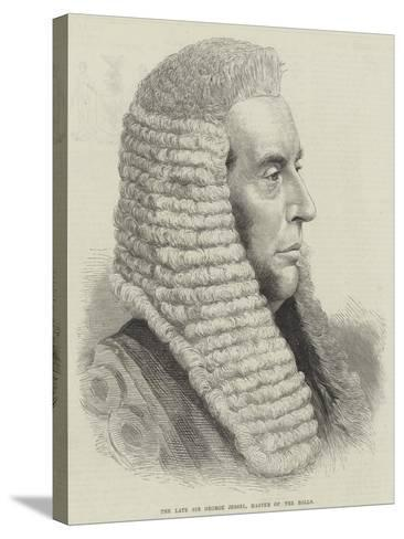 The Late Sir George Jessel, Master of the Rolls--Stretched Canvas Print