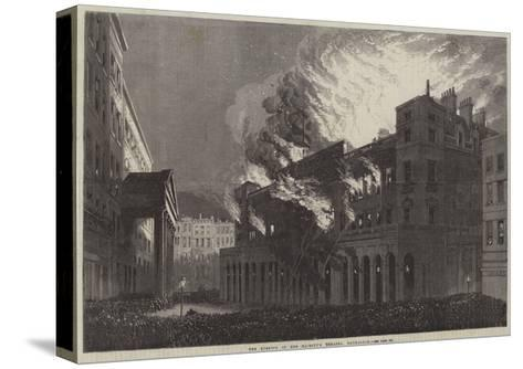 The Burning of Her Majesty's Theatre, Haymarket--Stretched Canvas Print