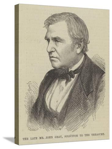The Late Mr John Gray, Solicitor to the Treasury--Stretched Canvas Print