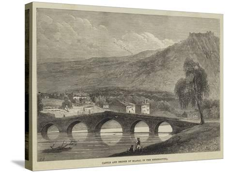 Castle and Bridge of Blagai, in the Herzegovina--Stretched Canvas Print