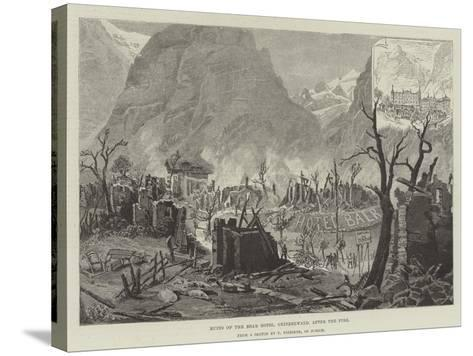 Ruins of the Bear Hotel, Grindelwald, after the Fire--Stretched Canvas Print