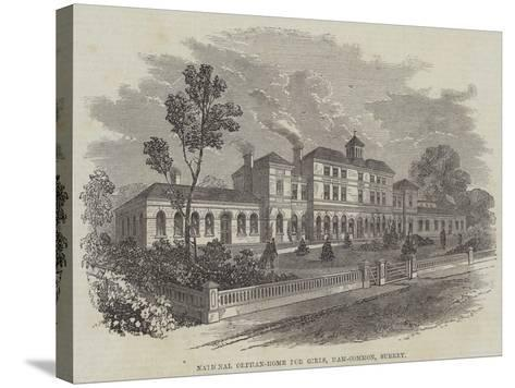 National Orphan-Home for Girls, Ham-Common, Surrey--Stretched Canvas Print