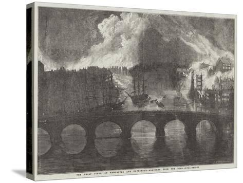 The Great Fires, at Newcastle and Gateshead--Stretched Canvas Print