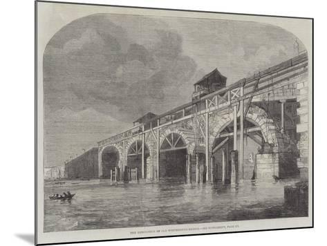 The Demolition of Old Westminster-Bridge--Mounted Giclee Print