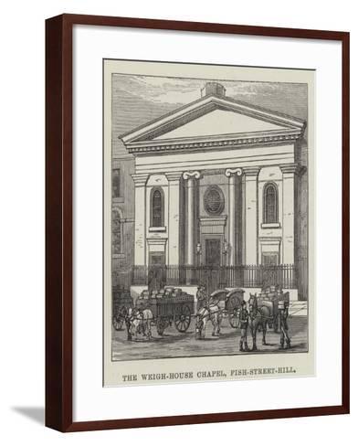 The Weigh-House Chapel, Fish-Street-Hill--Framed Art Print