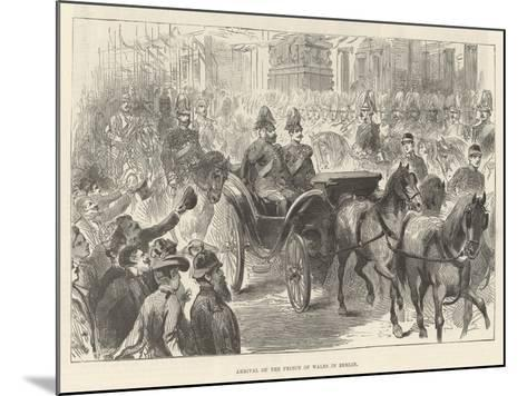 Arrival of the Prince of Wales in Berlin--Mounted Giclee Print