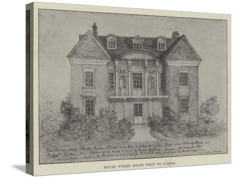 House Where Keats Went to School--Stretched Canvas Print