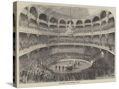 The American Circus, Alhambra Palace--Stretched Canvas Print