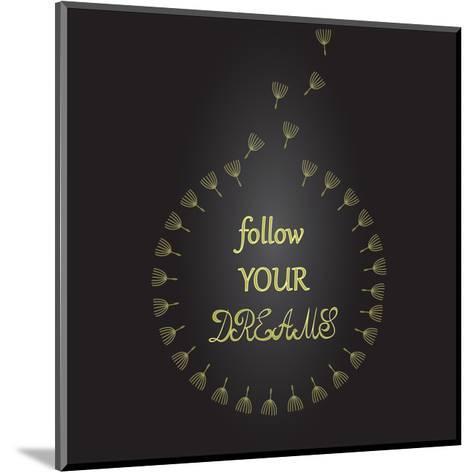 Follow Your Dreams Inspirational Quote Dandelion Seeds-ZenFruitGraphics-Mounted Art Print