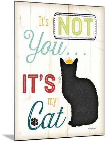 It's Not You It's My Cat-Jennifer Pugh-Mounted Art Print