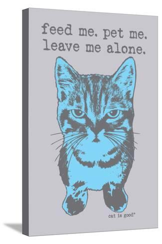Feed Me Pet Me-Cat is Good-Stretched Canvas Print