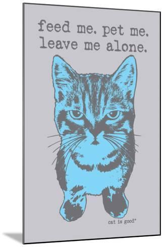 Feed Me Pet Me-Cat is Good-Mounted Art Print