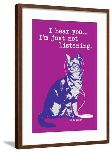 I Hear You Just Not Listening-Cat is Good-Framed Art Print