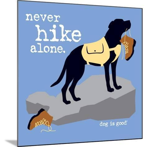 Never Hike Alone-Dog is Good-Mounted Art Print