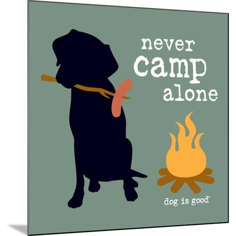 Never Camp Alone-Dog is Good-Mounted Art Print