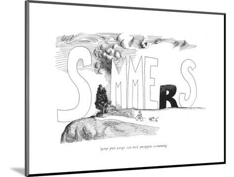 Summers without you are short and dark. - New Yorker Cartoon-Saul Steinberg-Mounted Premium Giclee Print