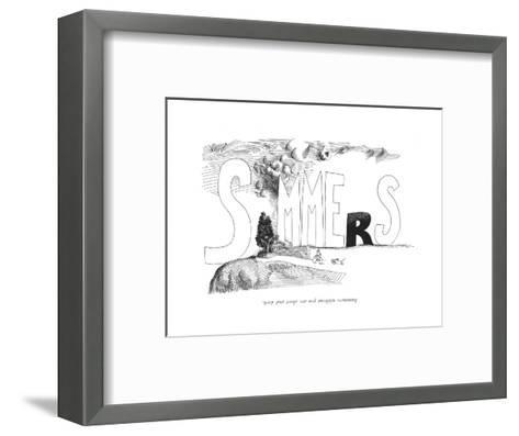 Summers without you are short and dark. - New Yorker Cartoon-Saul Steinberg-Framed Art Print