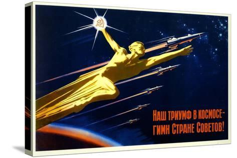 Our Triumph in Space Is a Hymn to the Soviet Country--Stretched Canvas Print