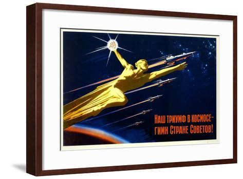 Our Triumph in Space Is a Hymn to the Soviet Country--Framed Art Print