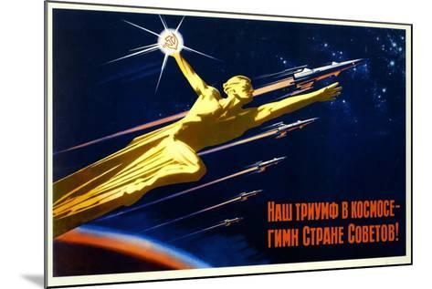 Our Triumph in Space Is a Hymn to the Soviet Country--Mounted Art Print