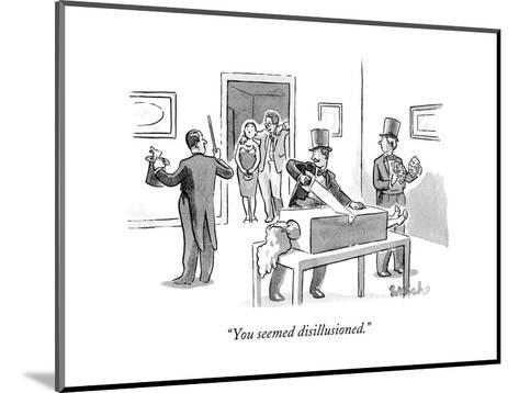 """""""You seemed disillusioned."""" - New Yorker Cartoon-Liam Walsh-Mounted Premium Giclee Print"""