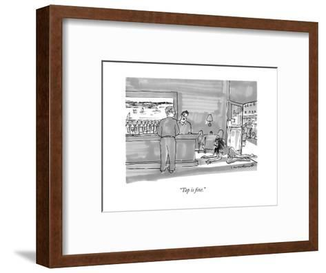 """Tap is fine."" - New Yorker Cartoon-Michael Crawford-Framed Art Print"