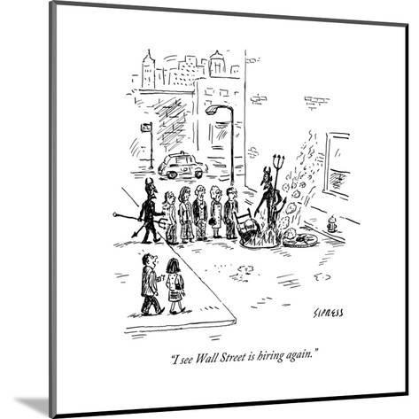 """I see Wall Street is hiring again."" - New Yorker Cartoon-David Sipress-Mounted Premium Giclee Print"