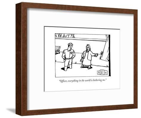 """Officer, everything in the world is bothering me."" - New Yorker Cartoon-Bruce Eric Kaplan-Framed Art Print"
