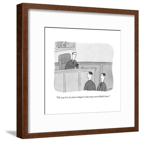 """The way I see it, justice delayed is that many more billable hours.""  - New Yorker Cartoon-Peter C. Vey-Framed Art Print"