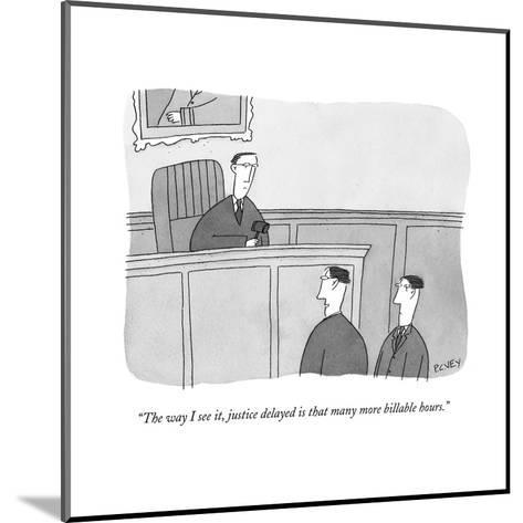 """The way I see it, justice delayed is that many more billable hours.""  - New Yorker Cartoon-Peter C. Vey-Mounted Premium Giclee Print"