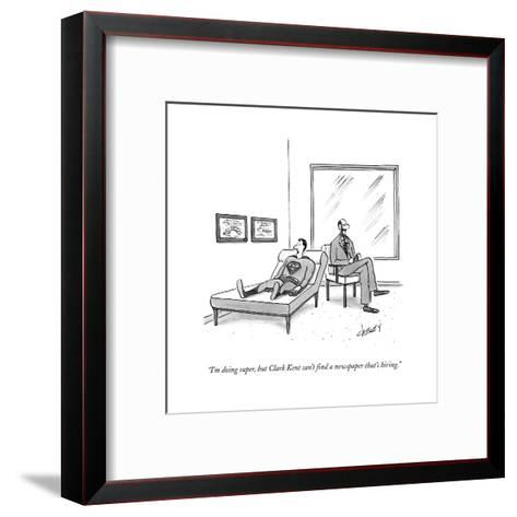 """""""I'm doing super, but Clark Kent can't find a paper that's hiring.""""  - New Yorker Cartoon-Tom Cheney-Framed Art Print"""