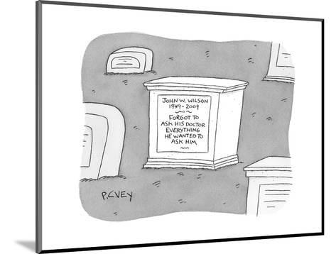 """(A tombstone for John W. Wilson reads """"Forgot to ask his doctor everything?"""" - New Yorker Cartoon-Peter C. Vey-Mounted Premium Giclee Print"""