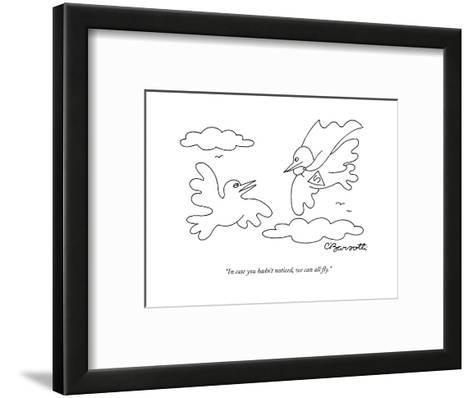 """""""In case you hadn't noticed, we can all fly."""" - New Yorker Cartoon-Charles Barsotti-Framed Art Print"""
