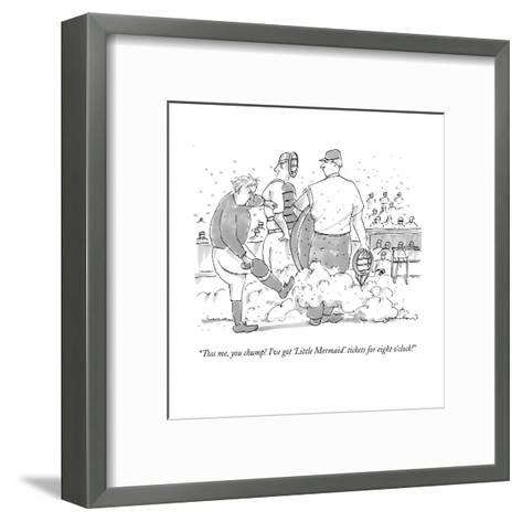"""Toss me, you chump! I've got ""Little Mermaid"" tickets for 8:00 o'clock!""  - New Yorker Cartoon-Michael Crawford-Framed Art Print"