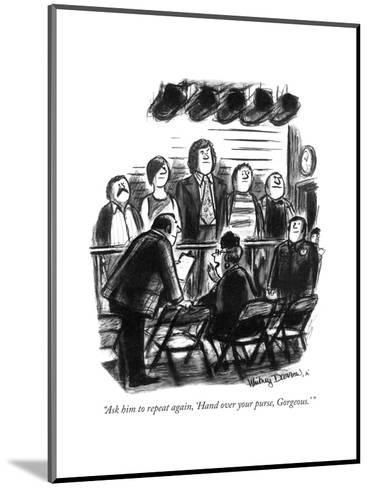 """Ask him to repeat again, 'Hand over your purse, Gorgeous."" - New Yorker Cartoon-Whitney Darrow, Jr.-Mounted Premium Giclee Print"