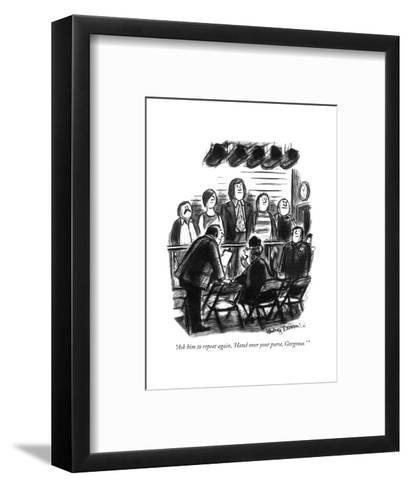 """Ask him to repeat again, 'Hand over your purse, Gorgeous."" - New Yorker Cartoon-Whitney Darrow, Jr.-Framed Art Print"
