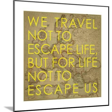 We Travel Not to Escape Life, but for Life not to Escape Us - 1915 Europe Map with Africa and Asia-National Geographic Maps-Mounted Giclee Print