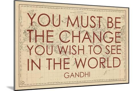 You must Be the Change You Wish to See in the World (Gandhi) - 1835, World Map--Mounted Giclee Print
