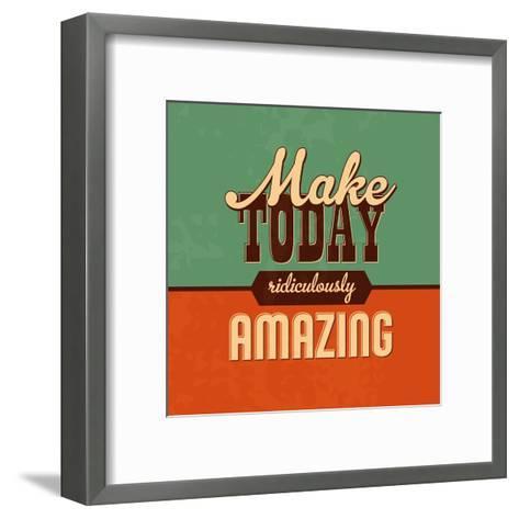 Make Today Ridiculously Amazing-Lorand Okos-Framed Art Print
