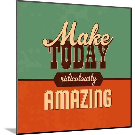 Make Today Ridiculously Amazing-Lorand Okos-Mounted Art Print