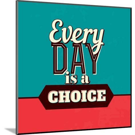 Every Day Is a Choice-Lorand Okos-Mounted Art Print